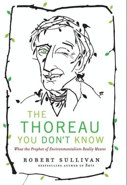Book The Thoreau You Don't Know: The Father of Nature Writers on the Importance of Cities, Finance, and… by Robert Sullivan