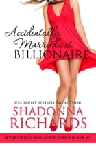 Accidentally Married to the Billionaire (Whirlwind Romance Series) by Shadonna Richards
