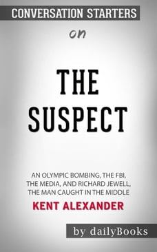 The Suspect: An Olympic Bombing, the FBI, the Media, and Richard Jewell, the Man Caught in the…