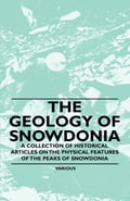 online magazine -  The Geology of Snowdonia - A Collection of Historical Articles on the Physical Features of the Peaks of Snowdonia