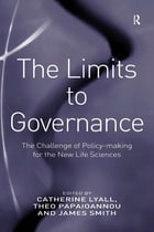 The Limits to Governance: The Challenge of Policy-Making for the New Life Sciences