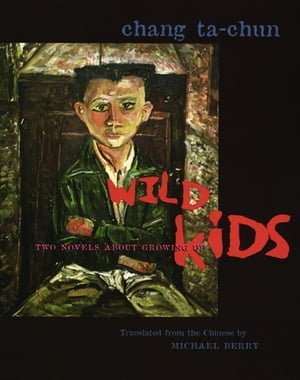 Wild Kids: Two Novels About Growing Up by Ta-chun Chang