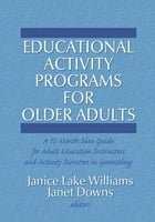 Educational Activity Programs for Older Adults: A 12-Month Idea Guide for Adult Education…