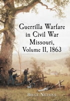 Guerrilla Warfare in Civil War Missouri, Volume II, 1863 by Bruce Nichols