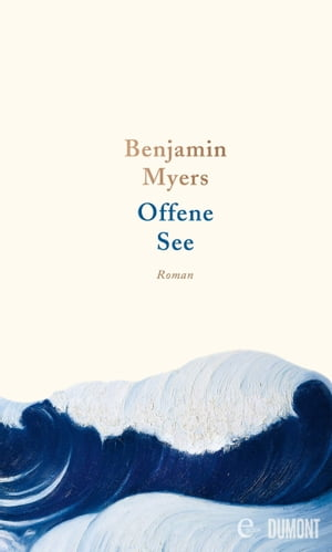 Offene See: Roman by Benjamin Myers
