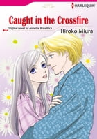 CAUGHT IN THE CROSSFIRE (Harlequin Comics): Harlequin Comics by Annette Broadrick