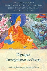 Dignaga's Investigation of the Percept: A Philosophical Legacy in India and Tibet