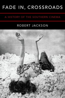 Book Fade In, Crossroads: A History of the Southern Cinema by Robert Jackson