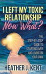 I Left My Toxic Relationship –Now What? Cover Image