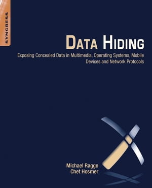 Data Hiding Exposing Concealed Data in Multimedia,  Operating Systems,  Mobile Devices and Network Protocols