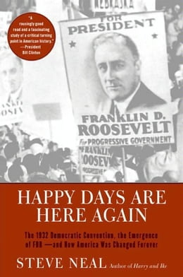 Book Happy Days Are Here Again: The 1932 Democratic Convention, the Emergence of FDR--and How America… by Steven Neal