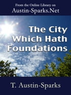 The City Which Hath Foundations by T. Austin-Sparks