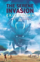 The Serene Invasion by Eric Brown