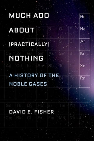 Much Ado about (Practically) Nothing A History of the Noble Gases