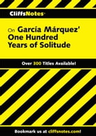 CliffsNotes on Garcia Marquez' One Hundred Years of Solitude by Carl Senna