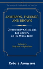 Jamieson, Fausset, and Brown Commentary on the Whole Bible, Volume 3: Matthew to Ephesians by Jamieson, Robert