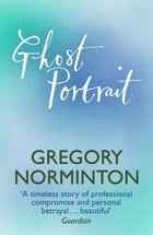 Ghost Portrait by Gregory Norminton