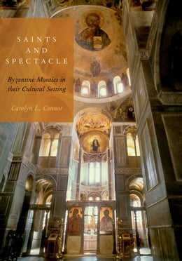 Book Saints and Spectacle: Byzantine Mosaics in their Cultural Setting by Carolyn L. Connor