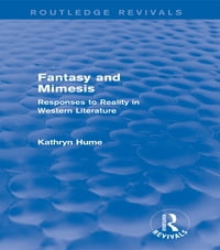 Fantasy and Mimesis (Routledge Revivals): Responses to Reality in Western Literature