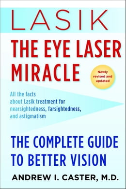 Book Lasik: The Eye Laser Miracle: The Complete Guide to Better Vision by Andrew I. Caster, M.D.
