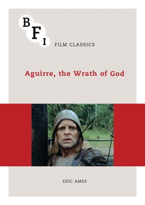Aguirre, the Wrath of God by Eric Ames