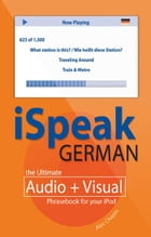 iSpeak German Phrasebook (MP3 CD + Guide) : The Ultimate Audio + Visual Phrasebook for Your iPod: The Ultimate Audio + Visual Phrasebook for Your iPod by Alex Chapin