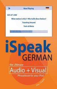 iSpeak German Phrasebook (MP3 CD + Guide) : The Ultimate Audio + Visual Phrasebook for Your iPod…