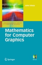 Mathematics for Computer Graphics by John A. Vince