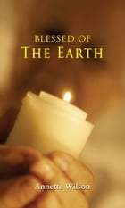 Blessed of the Earth by Annette Wilson