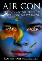 Air Con: The Seriously Inconvenient Truth About Global Warming: Climategate Edition by Ian Wishart