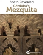 Spain Revealed: Cordoba's Mezquita: (Travel Guide) by Approach Guides