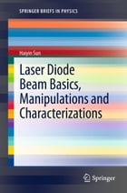 Laser Diode Beam Basics, Manipulations and Characterizations by Haiyin Sun