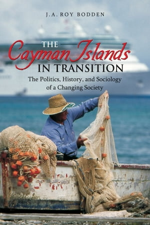 The Cayman Islands in Transition The Politics,  History and Sociology of a Changing Society