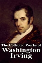 The Collected Works of Washington Irving by Washington Irving