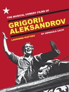 The Musical Comedy Films of Grigorii Aleksandrov: Laughing Matters by Salys Rimgaila
