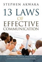 13 Laws of Effective Communication by Stephen Akwaka