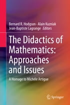 The Didactics of Mathematics: Approaches and Issues: A Homage to Michèle Artigue by Jean-Baptiste Lagrange