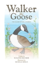 Walker The Goose:The Search For A Family by Susanne Blumer
