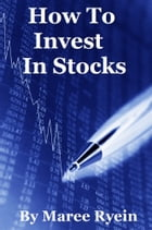How To Invest In Stocks by Maree Ryein