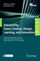 Interactivity, Game Creation, Design, Learning, and Innovation: 5th International Conference, ArtsIT 2016, and First International Conference, DLI 201 by Anthony L. Brooks