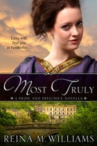 Most Truly (A Pride and Prejudice Novella) by Reina M. Williams