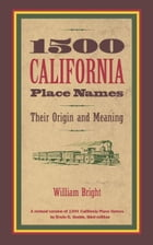 1500 California Place Names: Their Origin and Meaning, A Revised version of 1000 California Place…