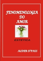 Fenomenologia Do Amor by Alder D'pass