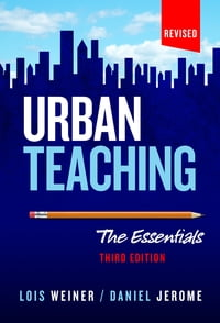 Urban Teaching: The Essentials, Third Edition