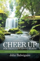 CHEER UP FOR THINGS COULD GET WORSE!: LOOKING AT THE ADVENTURES OF KIBONZO by John Balwigaire