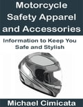 Motorcycle Safety Apparel and Accessories: Information to Keep You Safe and Stylish