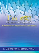 I'm OK! I'm Just Not Finished—A Handbook for Empowerment, 2nd Edition by L. Cameron Mosher, Ph.D.