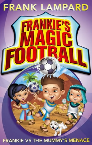 Frankie's Magic Football: Frankie vs The Mummy's Menace Book 4