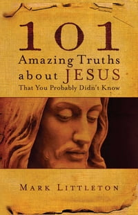 101 Amazing Truths About Jesus That You Probably Didn't Know