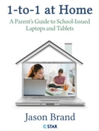 1-to-1 at Home: A Parents Guide to School-Issued Laptops and Tablets by Jason Brand